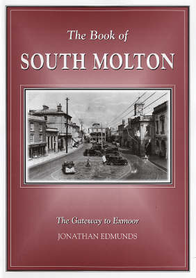 The Book of South Molton: The Gateway to Exmoor by Jonathan Edmunds image