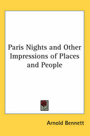 Paris Nights and Other Impressions of Places and People by Arnold Bennett image