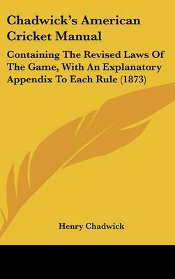 Chadwick's American Cricket Manual: Containing the Revised Laws of the Game, with an Explanatory Appendix to Each Rule (1873) by Henry Chadwick image
