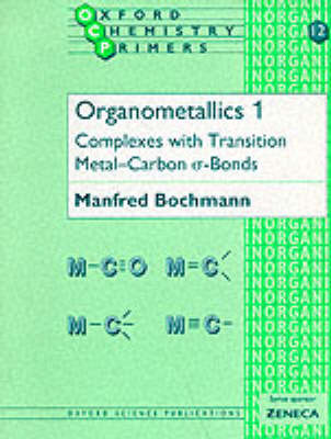 Organometallics: Complexes with Transition Metal-carbon *a-bonds: v.1: Complexes with Transition Metal-Carbon *a-bonds by Manfred Bochmann