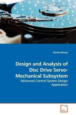 Design and Analysis of Disc Drive Servo-Mechanical Subsystem by Shirish Bahirat