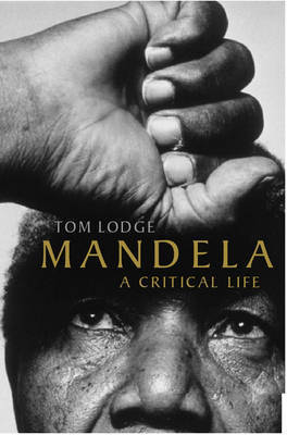 Mandela: A Critical Life by Tom Lodge