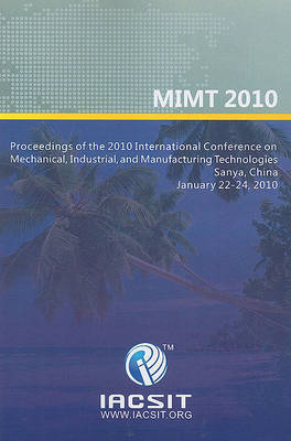 International Conference on Mechanical, Industrial, and Manufacturing Technologies (MIMT 2010)