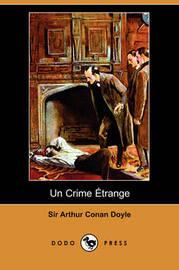 Un Crime Aetrange (Dodo Press) by Sir Arthur Conan Doyle image