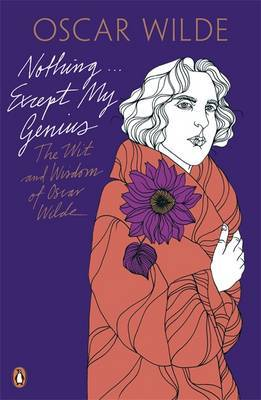Nothing . . . Except My Genius: The Wit and Wisdom of Oscar Wilde by Oscar Wilde