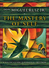 The Mastery of Self by Don Miguel Ruiz