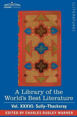 A Library of the World's Best Literature - Ancient and Modern - Vol.XXXVI (Forty-Five Volumes); Sully-Thackeray by Charles Dudley Warner
