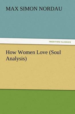 How Women Love (Soul Analysis) by Max Simon Nordau image