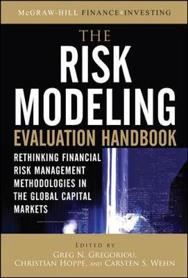 The Risk Modeling Evaluation Handbook: Rethinking Financial Risk Management Methodologies in the Global Capital Markets by Greg N Gregoriou image