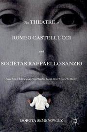 The Theatre of Romeo Castellucci and Societas Raffaello Sanzio by Dorota Semenowicz