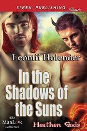 In the Shadows of the Suns [Heathen Gods 1] (Siren Publishing Classic Manlove) by Leontii Holender