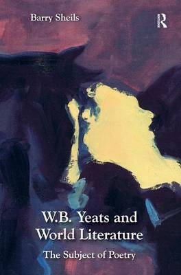 W.B. Yeats and World Literature by Barry Sheils