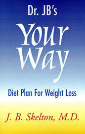 Dr. JB's Your Way Diet Plan for Weight Loss by J B Skelton