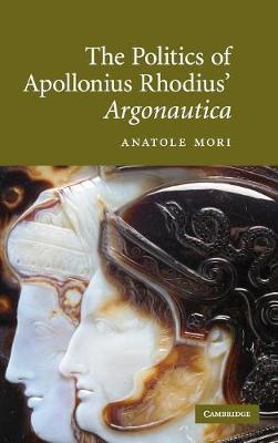 The Politics of Apollonius Rhodius' Argonautica by Anatole Mori