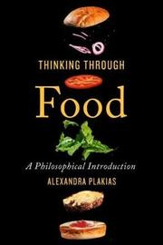 Thinking Through Food by Alexandra Plakias
