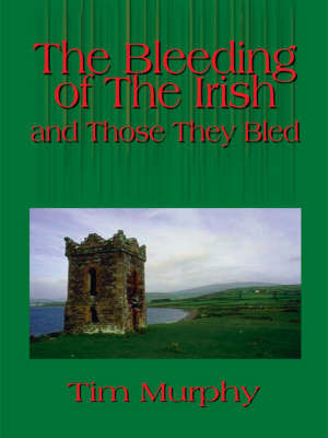 The Bleeding of the Irish and Those They Bled by Tim Murphy image