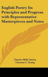 English Poetry Its Principles and Progress with Representative Masterpieces and Notes by Charles Mills Gayley