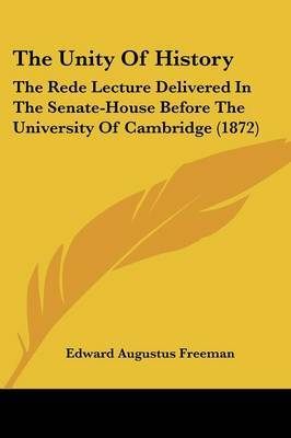 The Unity Of History: The Rede Lecture Delivered In The Senate-House Before The University Of Cambridge (1872) by Edward Augustus Freeman image