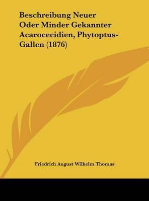 Beschreibung Neuer Oder Minder Gekannter Acarocecidien, Phytoptus-Gallen (1876) by Friedrich August Wilhelm Thomas image