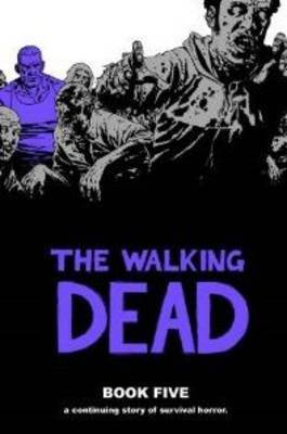The Walking Dead: Bk. 5 by Robert Kirkman