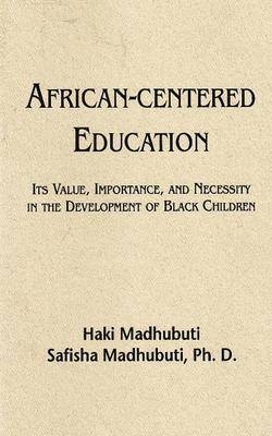 African-Centered Education by Haki R Madhubuti