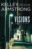 Visions: A Cainsville Novel by Kelley Armstrong