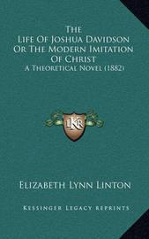 The Life of Joshua Davidson or the Modern Imitation of Christ: A Theoretical Novel (1882) by Elizabeth Lynn Linton