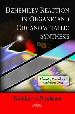 Dzhemilev Reaction in Organic & Organometallic Synthesis by Vladimir A. D'yakonov
