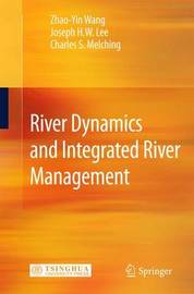 River Dynamics and Integrated River Management by Zhao-Yin Wang
