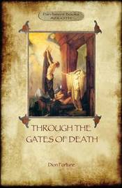 Through the Gates of Death (Aziloth Books) by Dion Fortune