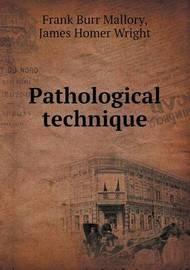 Pathological Technique by Frank Burr Mallory
