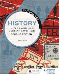 National 4 & 5 History: Hitler and Nazi Germany 1919-1939: Second Edition by John Kerr