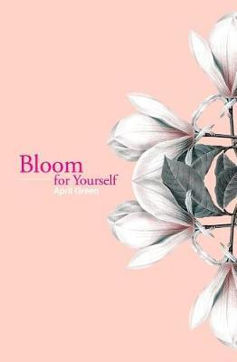 Bloom for Yourself by April Green