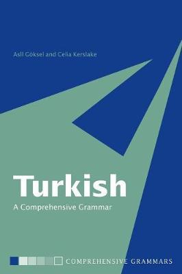 Turkish: A Comprehensive Grammar by Celia Kerslake