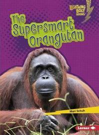 The Supersmart Orangutan by Mari C Schuh