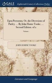 Epea Pteroenta. Or, the Diversions of Purley. ... by John Horne Tooke, ... Second Edition. of 2; Volume 1 by John Horne Tooke image