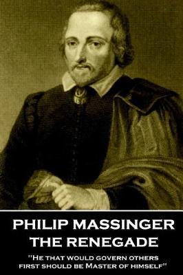 Philip Massinger - The Renegade by Philip Massinger