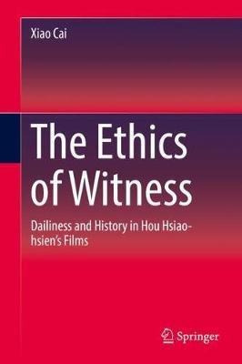 The Ethics of Witness by Xiao Cai