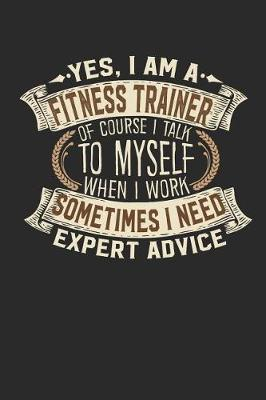 Yes, I Am a Fitness Trainer of Course I Talk to Myself When I Work Sometimes I Need Expert Advice by Maximus Designs