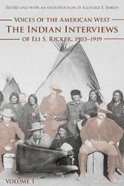 Voices of the American West, Volume 1 by Eli S. Ricker