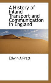 A History of Inland Transport and Communication in England by Edwin A Pratt