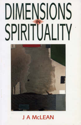 Dimensions in Spirituality by J.A. McLean