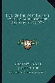Lives of the Most Eminent Painters, Sculptors and Architects V6 (1907) by Giorgio Vasari