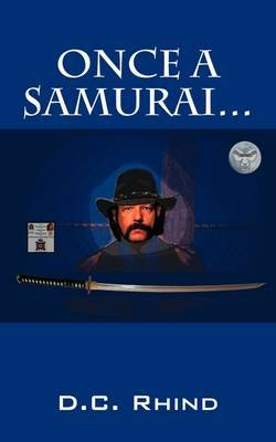 Once a Samurai ... by D.C. Rhind