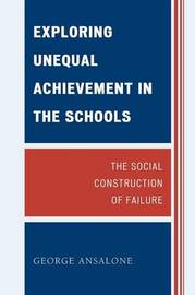 Exploring Unequal Achievement in the Schools by George Ansalone