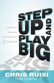 Step Up and Play Big by Chris Ruisi