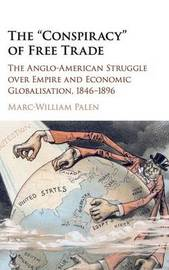 The 'Conspiracy' of Free Trade by Marc-William Palen