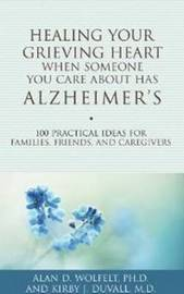 Healing Your Grieving Heart When Someone You Care About Has Alzheimer's by Alan D Wolfelt