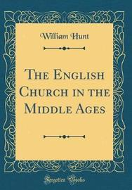 The English Church in the Middle Ages (Classic Reprint) by William Hunt image