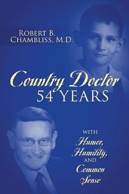 Country Doctor 54 Years by Robert B Chambliss MD